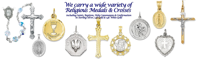 We Carry A Wide Variety of Religious Medals & Crosses, Many styles to choose from! Great gifts for Communion and Confirmation!