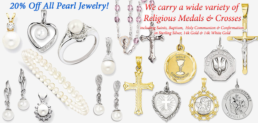 Take 20% off on all Pearl Jewelry! Wow! Now that's a deal! (cannot be combined with any other specials or coupons). We carry a wide variety of Religious Medals & Crosses, including Saints, Baptism, Holy Communion & Confirmation in Sterling Silver, 14k Gold & 14k White Gold!  Thanks for Voting us BEST Jewelry Store of 2016 in the Daily Breeze Reader's Choice Awards! We REALLY value you, our loyal customers!